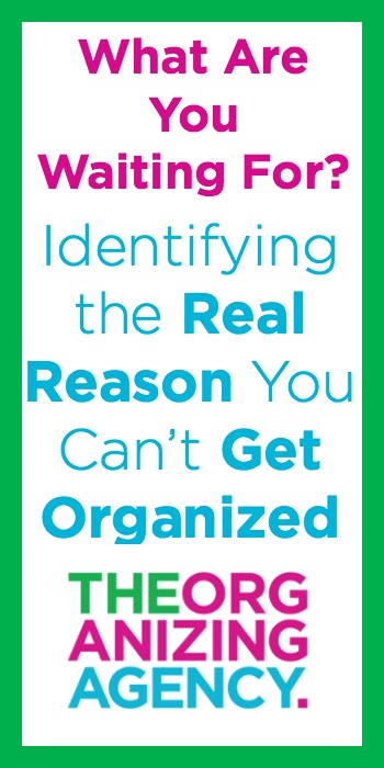 Real Reason You Can't Get Organized